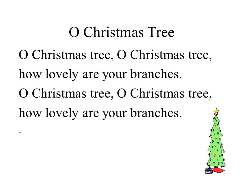 O Christmas Tree O Christmas tree, how lovely are your branches.