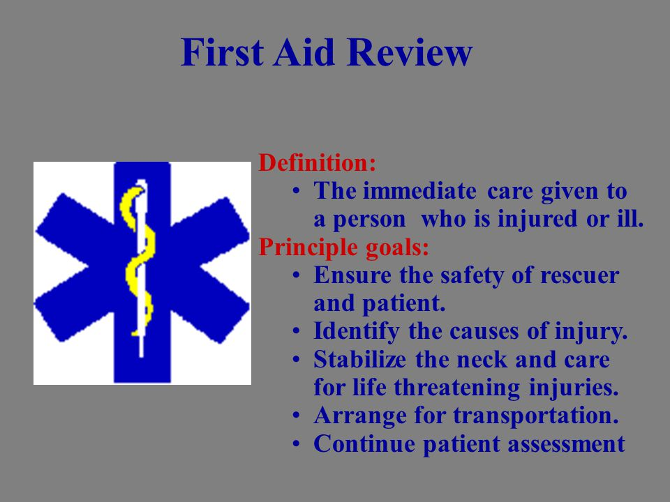 Definition: The immediate care given to a person who is injured or ill.