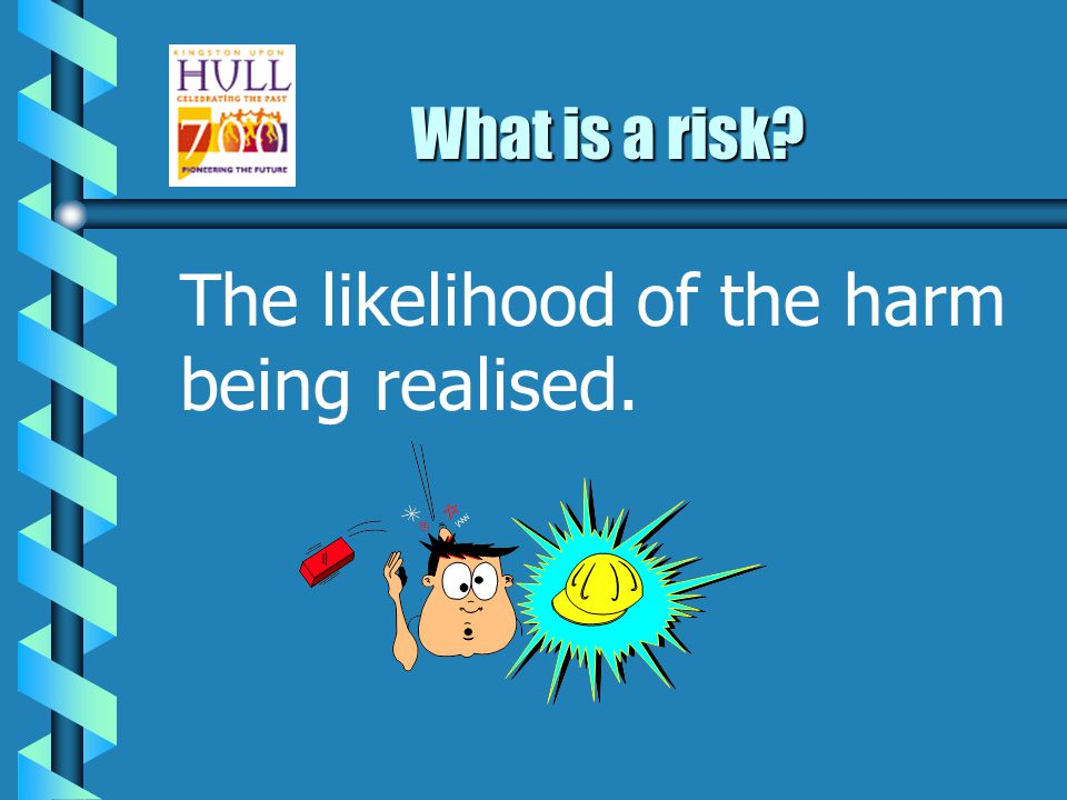 What is a HAZARD Anything with the potential to cause harm.