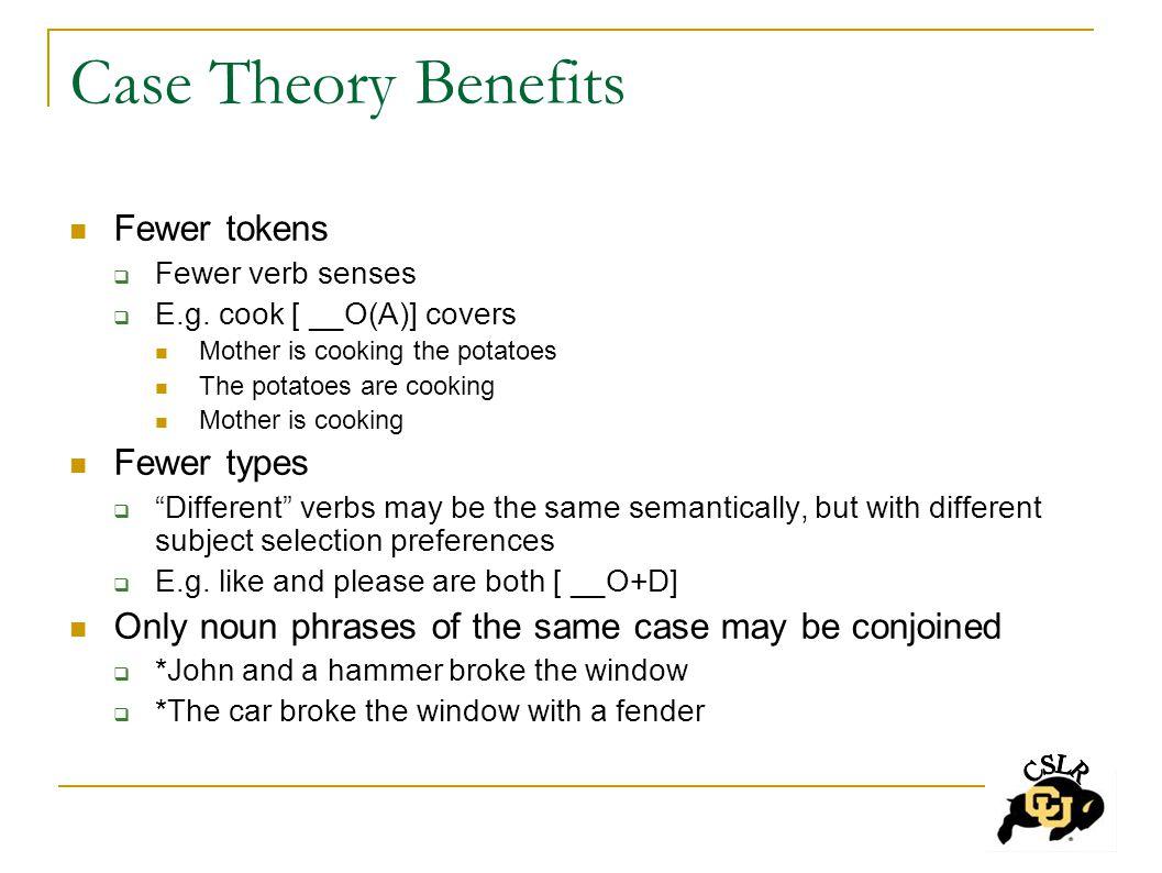 Case Theory Benefits Fewer tokens  Fewer verb senses  E.g.