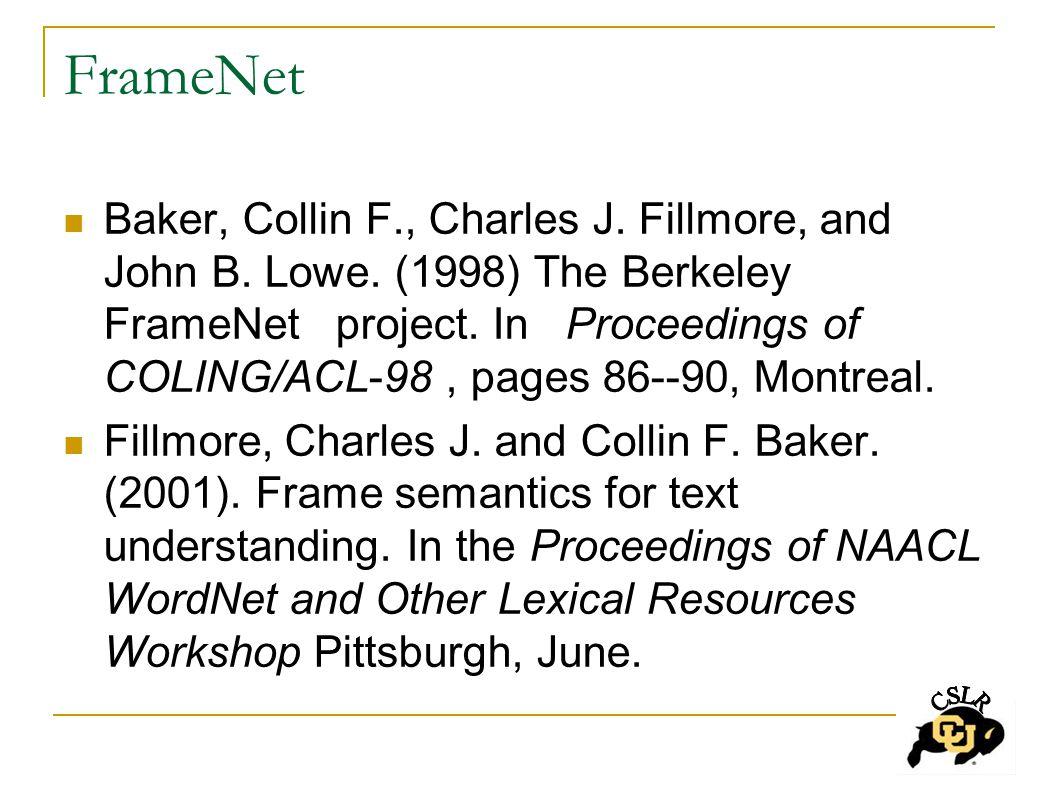 FrameNet Baker, Collin F., Charles J. Fillmore, and John B.