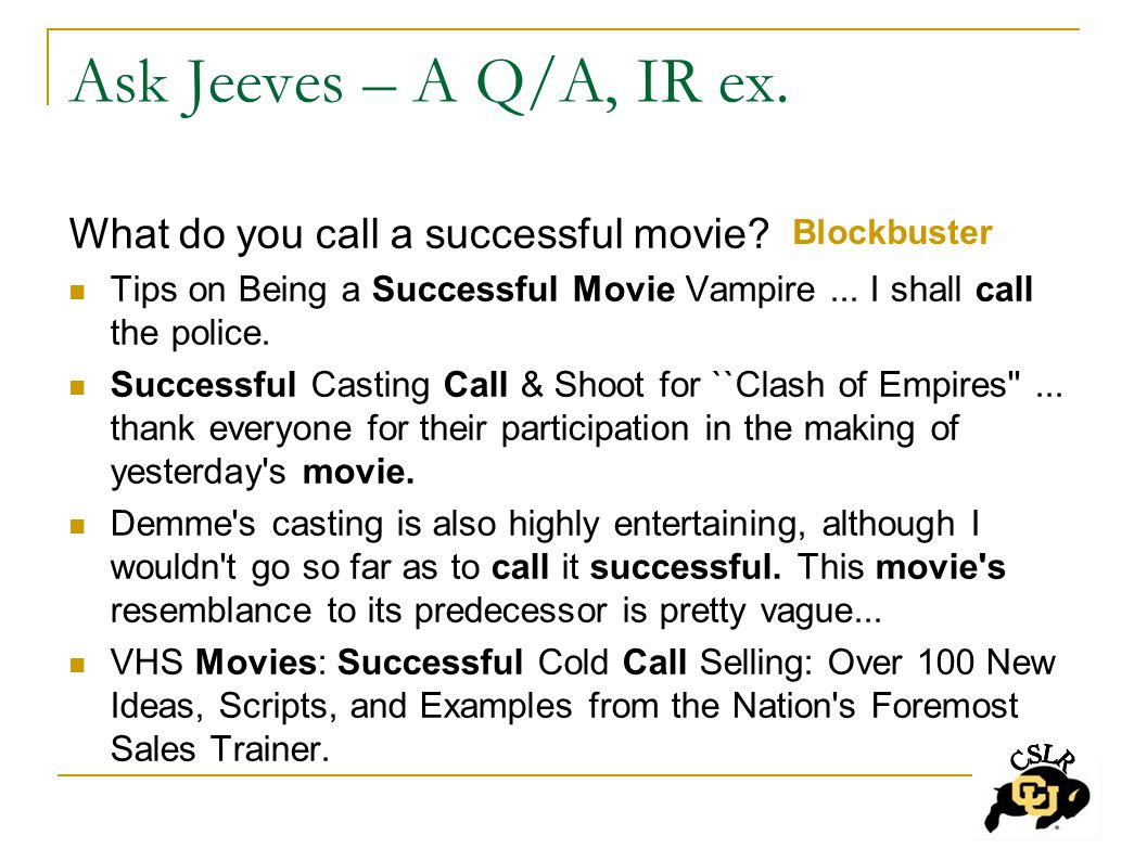 Ask Jeeves – A Q/A, IR ex. What do you call a successful movie.