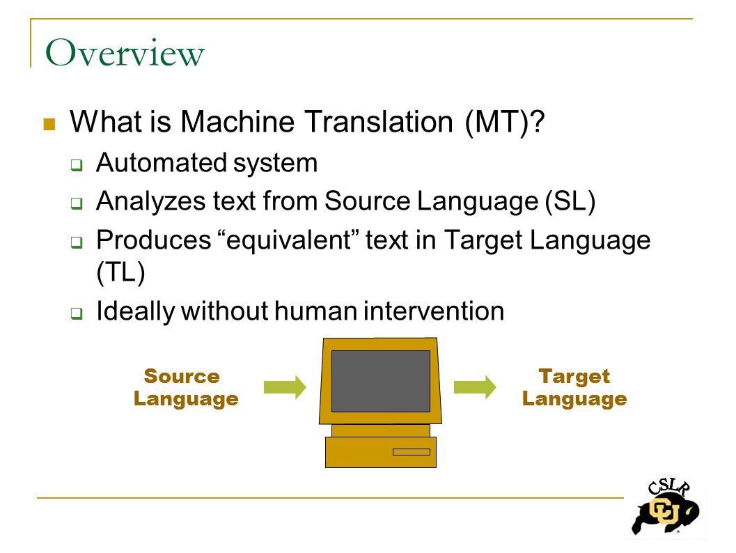 Overview What is Machine Translation (MT).