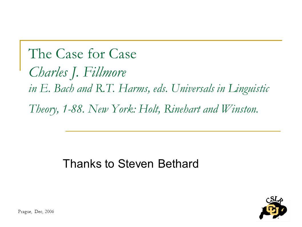 Prague, Dec, 2006 The Case for Case Charles J. Fillmore in E.