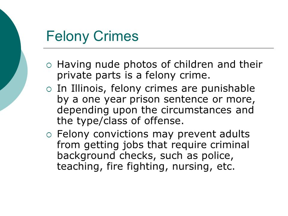 Felony Crimes  Having nude photos of children and their private parts is a felony crime.