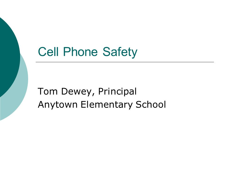 Cell Phone Safety Tom Dewey, Principal Anytown Elementary School