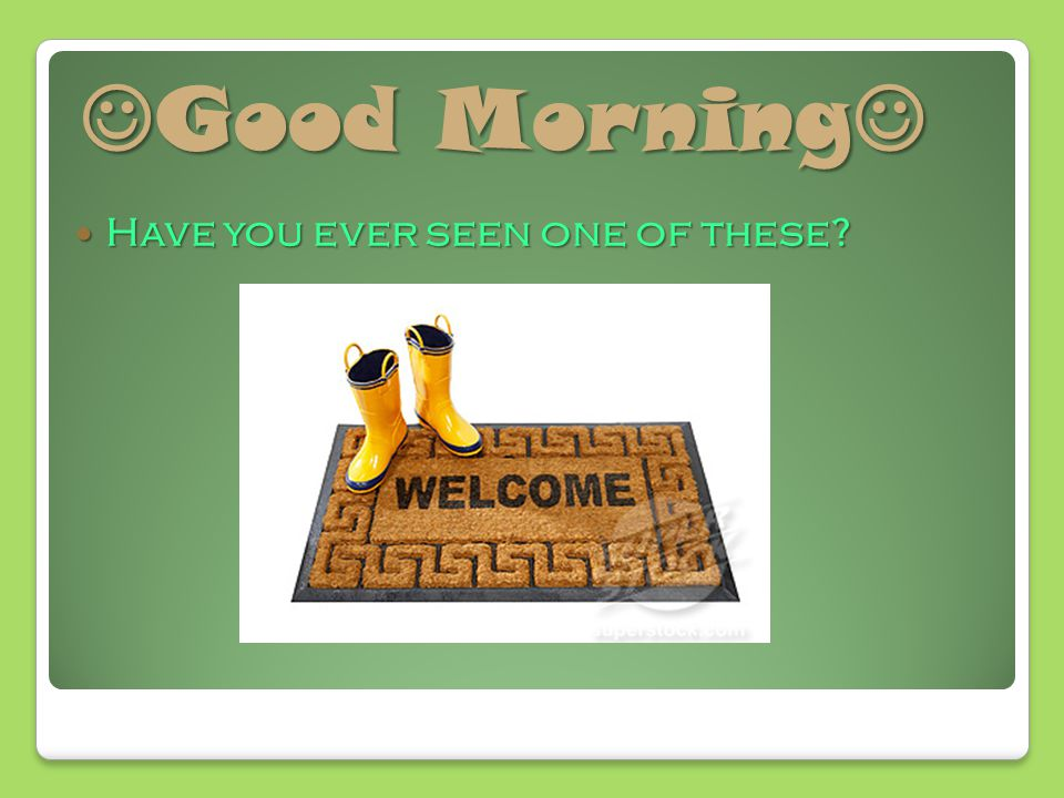 Mean it from the HEART Mean it from the HEART Well, let s put the welcome mat out -- and let s be sure that we mean it.