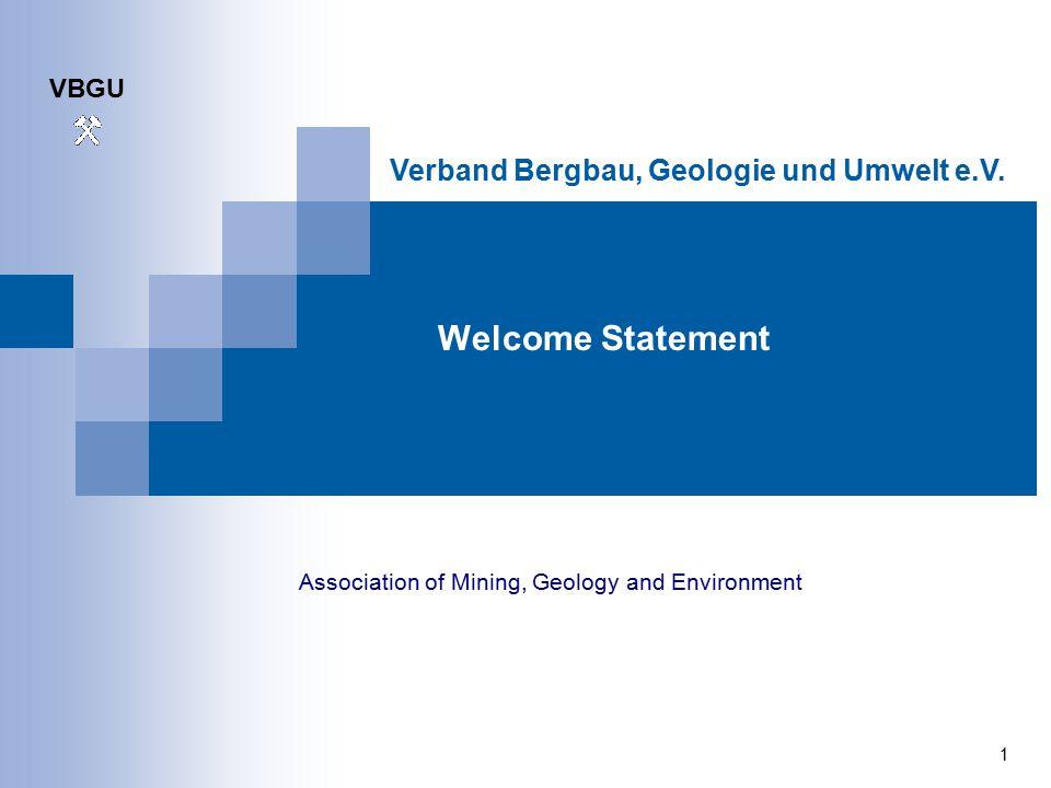 VBGU 1 Verband Bergbau, Geologie und Umwelt e.V. Welcome Statement Association of Mining, Geology and Environment
