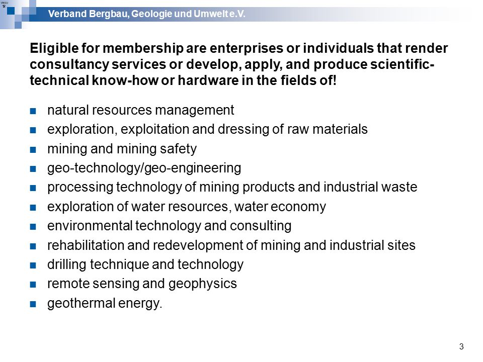 Verband Bergbau, Geologie und Umwelt e.V. 3 Eligible for membership are enterprises or individuals that render consultancy services or develop, apply,
