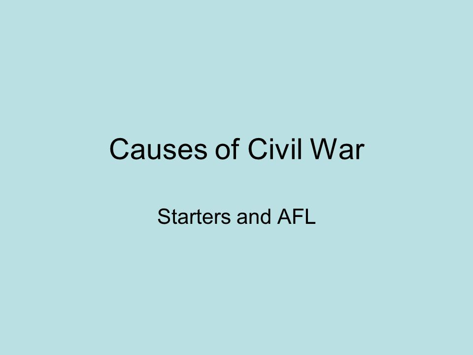 Causes of Civil War Starters and AFL