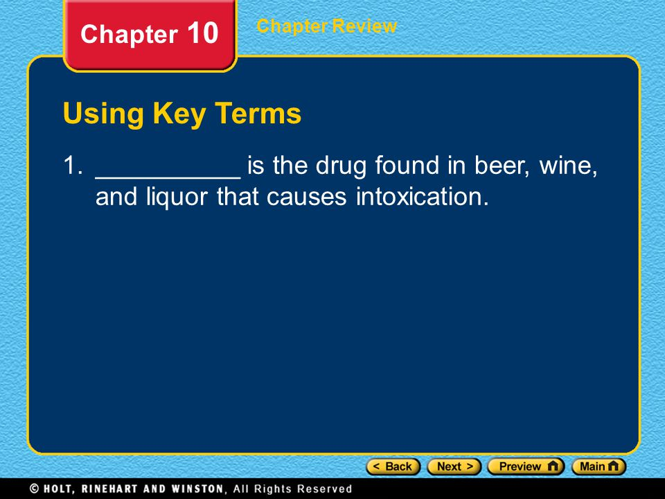 Chapter Review Chapter 10 Using Key Terms 1.__________ is the drug found in beer, wine, and liquor that causes intoxication.
