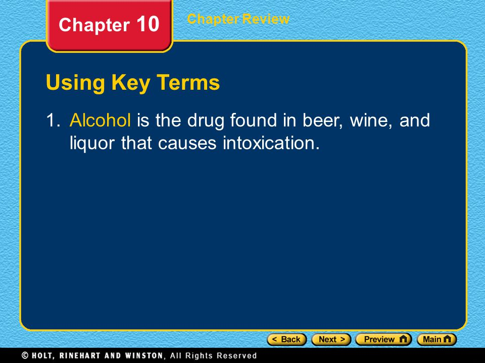 Chapter Review Chapter 10 Using Key Terms 1.Alcohol is the drug found in beer, wine, and liquor that causes intoxication.