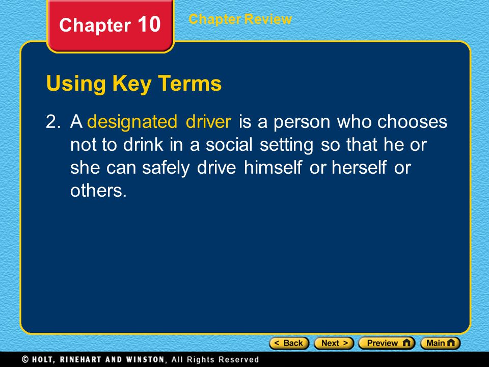 Chapter Review Chapter 10 Using Key Terms 2.A designated driver is a person who chooses not to drink in a social setting so that he or she can safely drive himself or herself or others.
