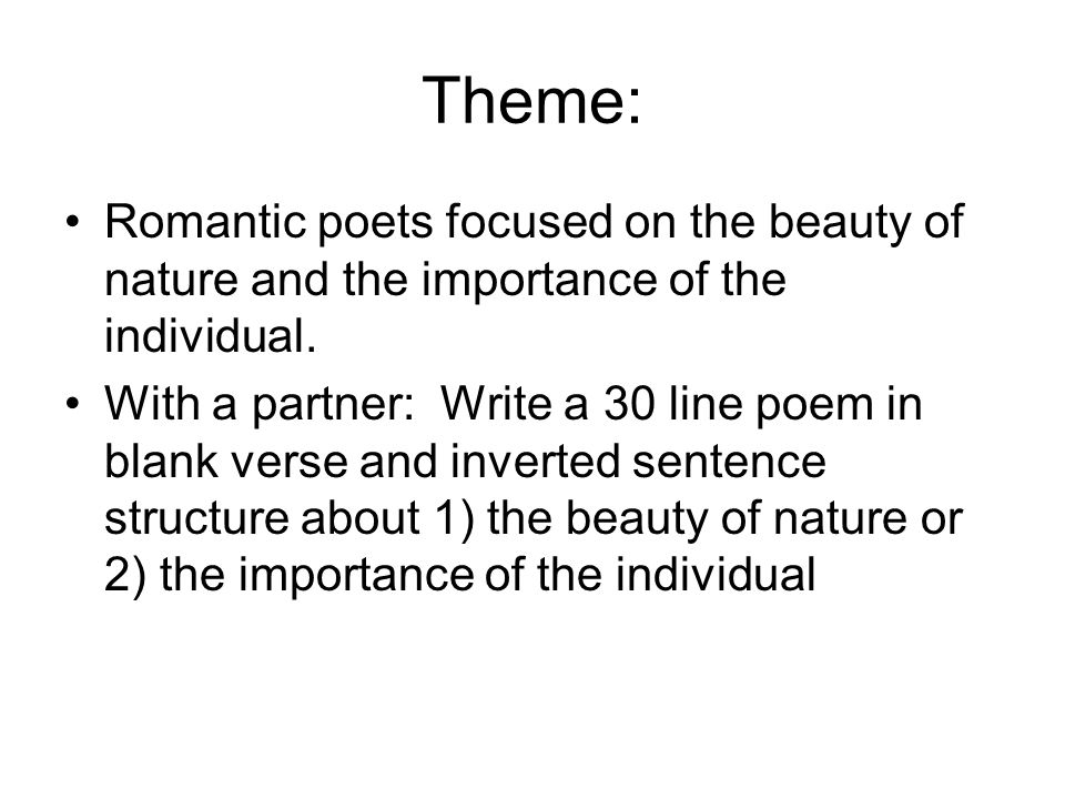 Theme: Romantic poets focused on the beauty of nature and the importance of the individual.