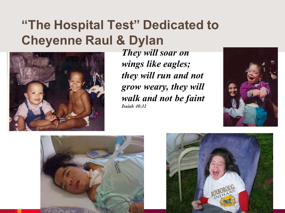 """The Hospital Test"" Dedicated to Cheyenne Raul & Dylan They will soar on wings like eagles; they will run and not grow weary, they will walk and not b"