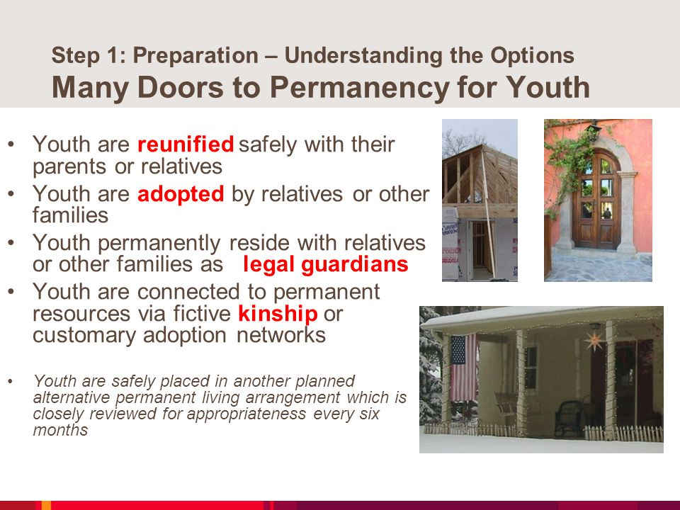 Step 1: Preparation – Understanding the Options Many Doors to Permanency for Youth Youth are reunified safely with their parents or relatives Youth ar