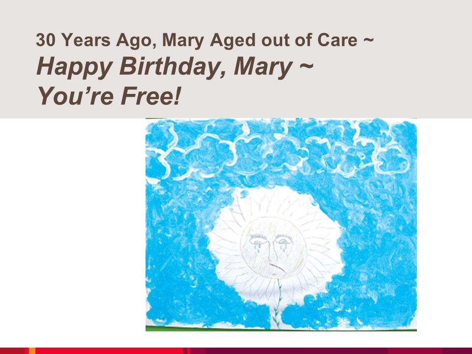30 Years Ago, Mary Aged out of Care ~ Happy Birthday, Mary ~ You're Free!