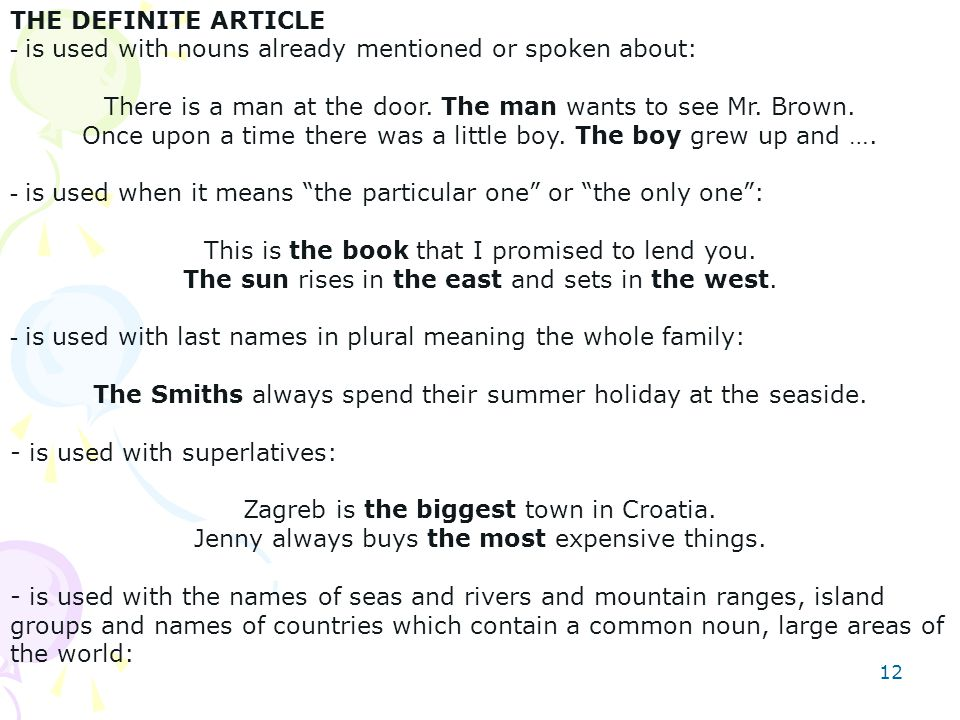 12 THE DEFINITE ARTICLE - is used with nouns already mentioned or spoken about: There is a man at the door.