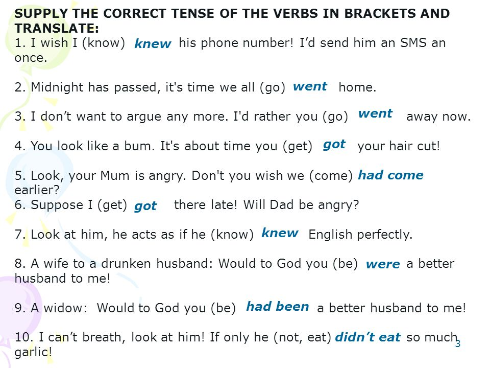 3 SUPPLY THE CORRECT TENSE OF THE VERBS IN BRACKETS AND TRANSLATE: 1.
