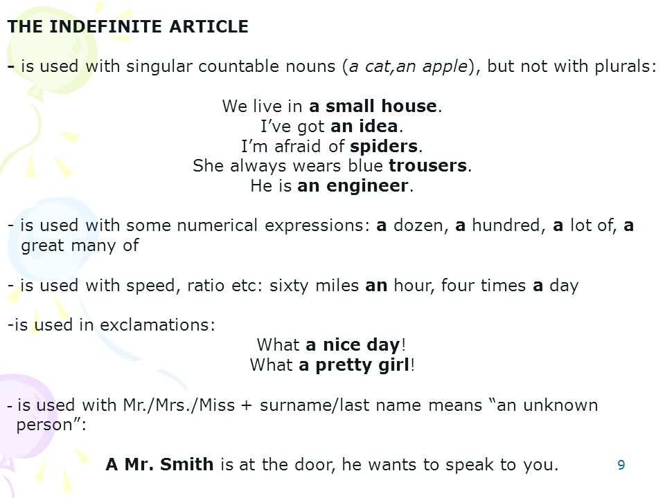 9 THE INDEFINITE ARTICLE - is used with singular countable nouns (a cat,an apple), but not with plurals: We live in a small house.