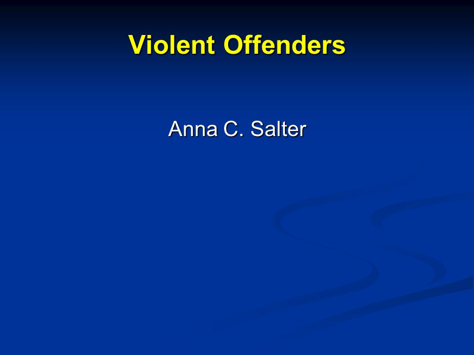 Violent Offenders Anna C. Salter