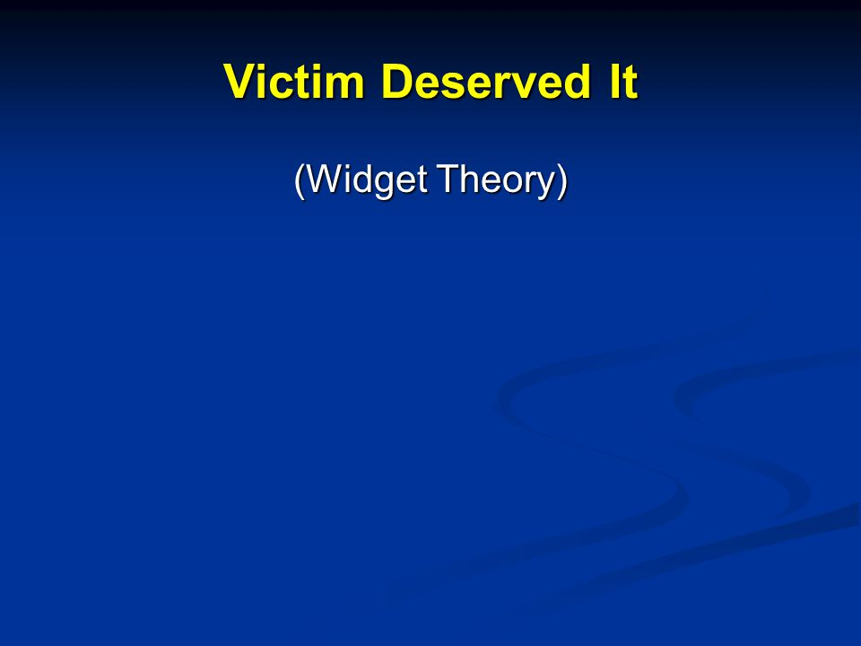 Victim Deserved It (Widget Theory)