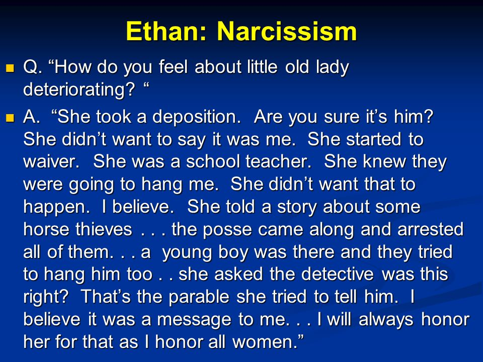 Ethan: Narcissism Q. How do you feel about little old lady deteriorating.