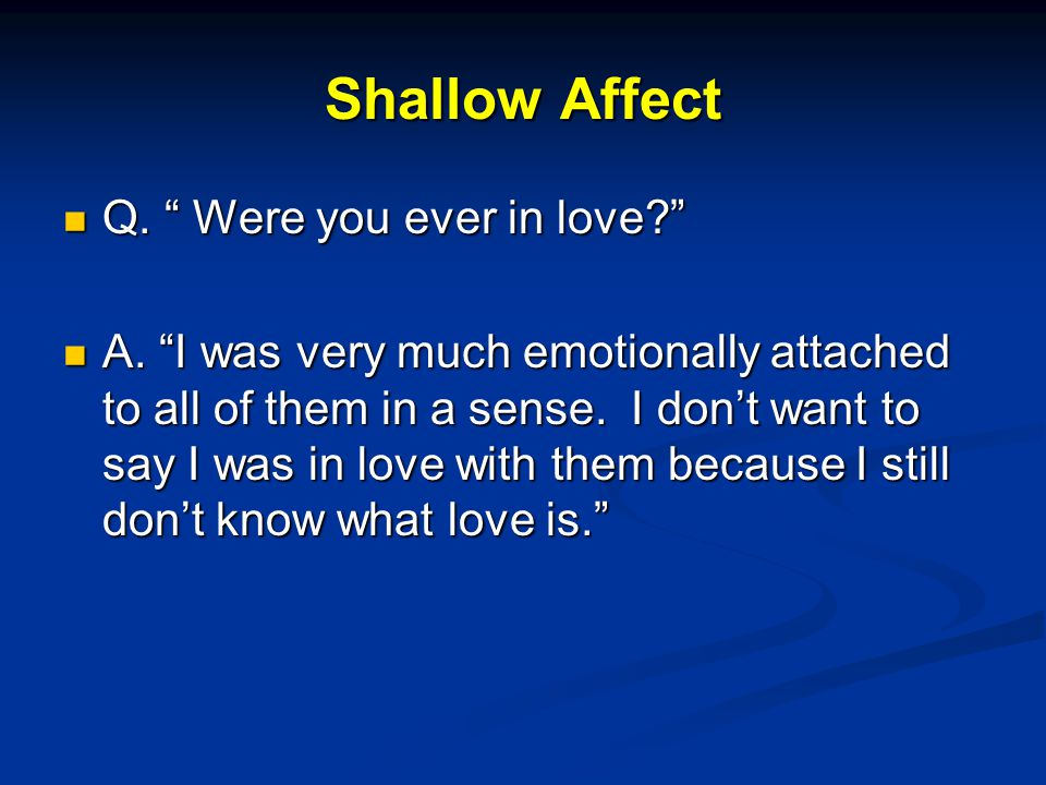 Shallow Affect Q. Were you ever in love Q. Were you ever in love A.