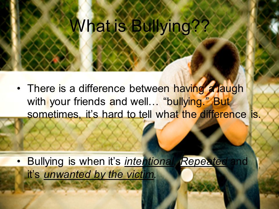 """What is Bullying?? There is a difference between having a laugh with your friends and well… """"bullying."""" But sometimes, it's hard to tell what the diff"""