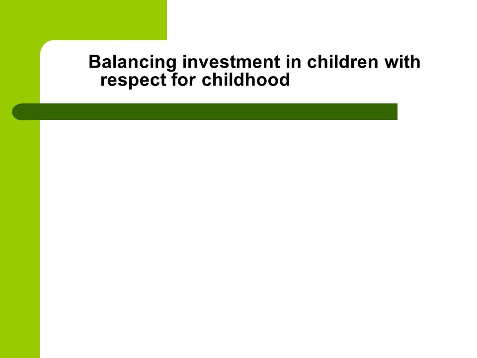 Balancing investment in children with respect for childhood