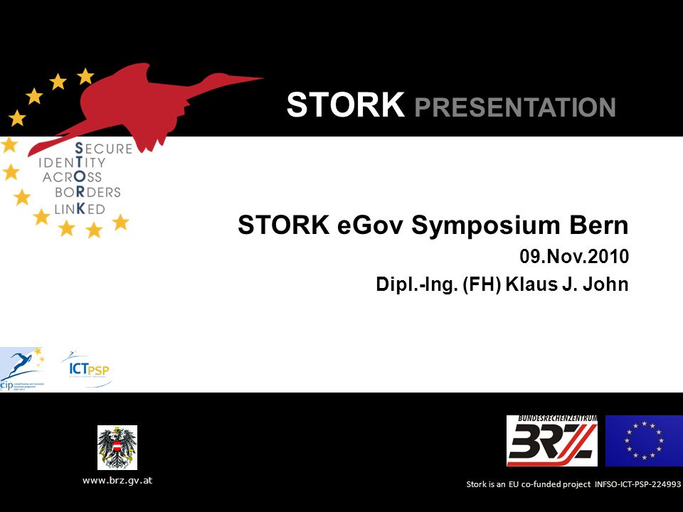 www.brz.gv.at STORK – getting involved  has been set up as an open forum where industry stakeholders can remain informed of developments throughout the project and feed back their comments to the Consortium  includes large, medium and small companies and associations in the ICT sector that manufacture, supply and consult on infrastructure and end user related products for electronic ID