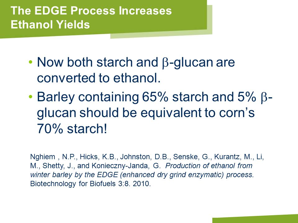 Apply name/department/presentation title in header and footer The EDGE Process Increases Ethanol Yields Now both starch and  -glucan are converted to ethanol.