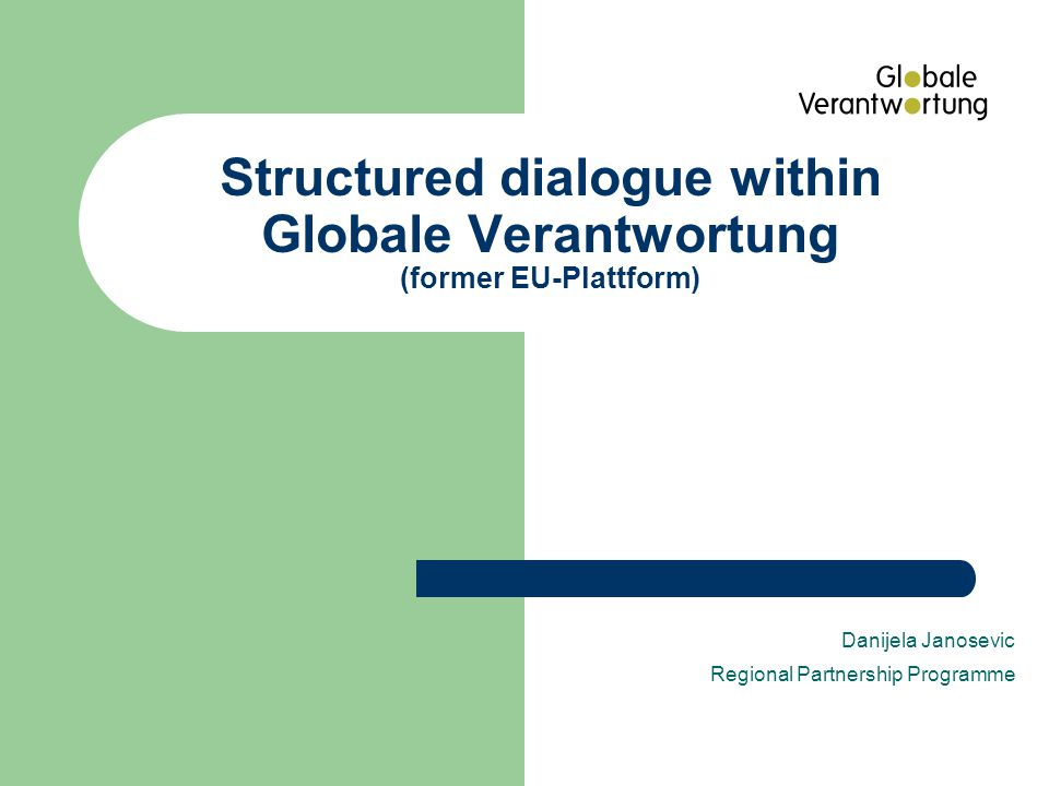 Structured dialogue within Globale Verantwortung (former EU-Plattform) Danijela Janosevic Regional Partnership Programme
