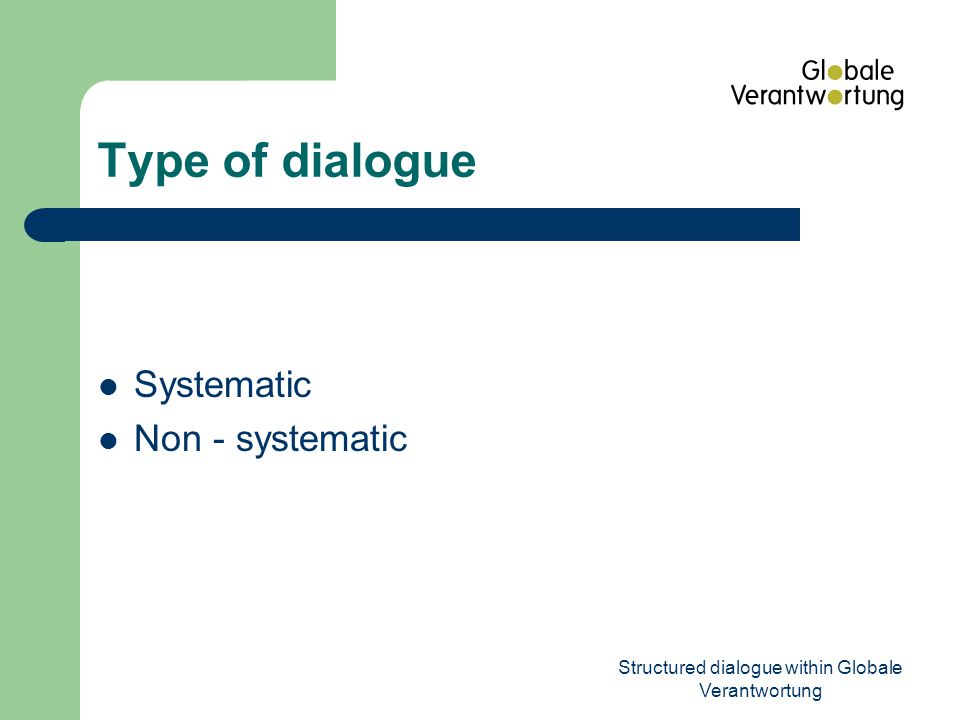 Structured dialogue within Globale Verantwortung Type of dialogue Systematic Non - systematic