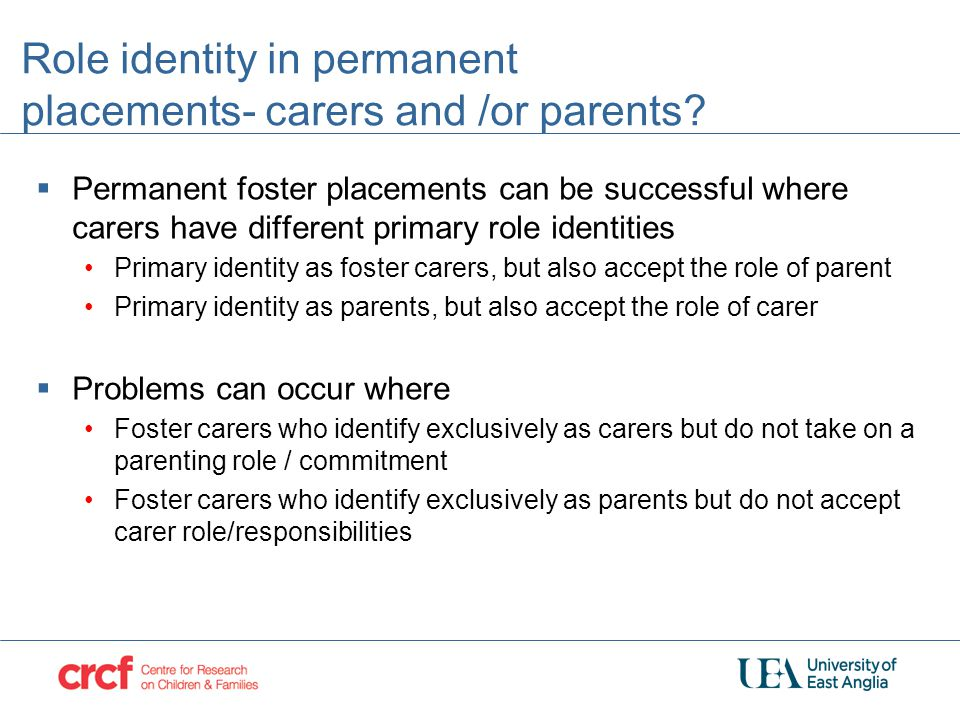 Role identity in permanent placements- carers and /or parents?  Permanent foster placements can be successful where carers have different primary rol