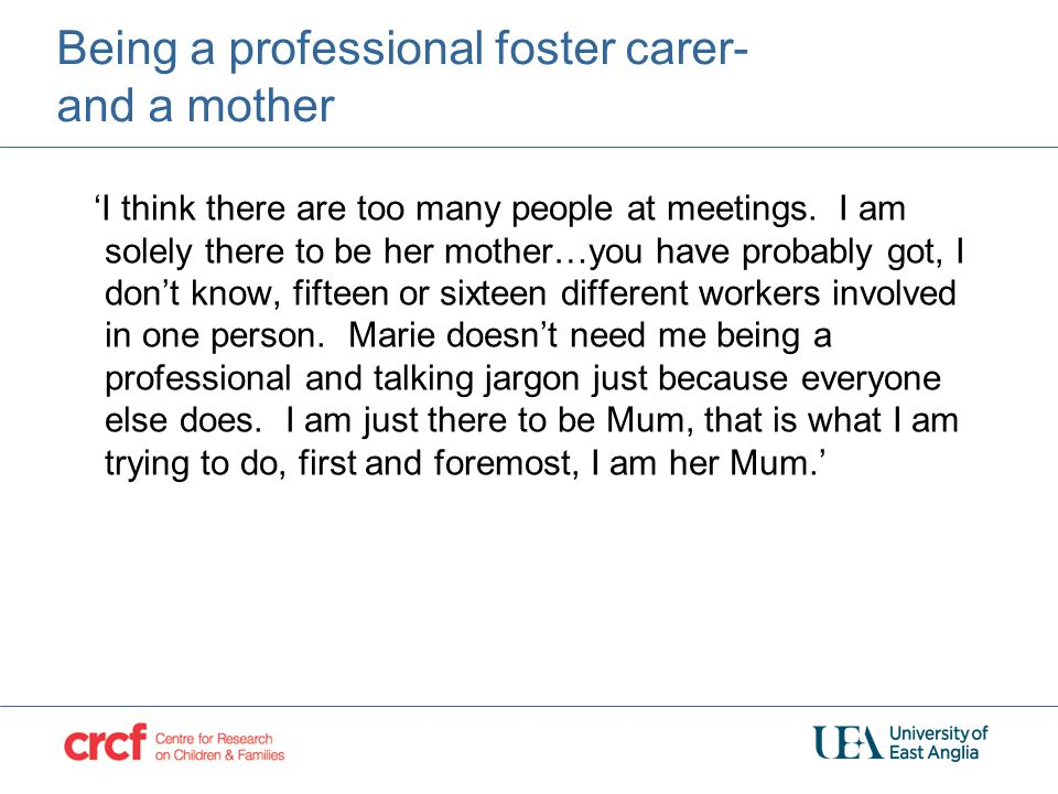 Being a professional foster carer- and a mother 'I think there are too many people at meetings. I am solely there to be her mother…you have probably g