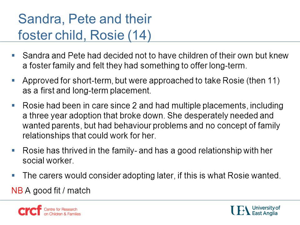Sandra, Pete and their foster child, Rosie (14)  Sandra and Pete had decided not to have children of their own but knew a foster family and felt they