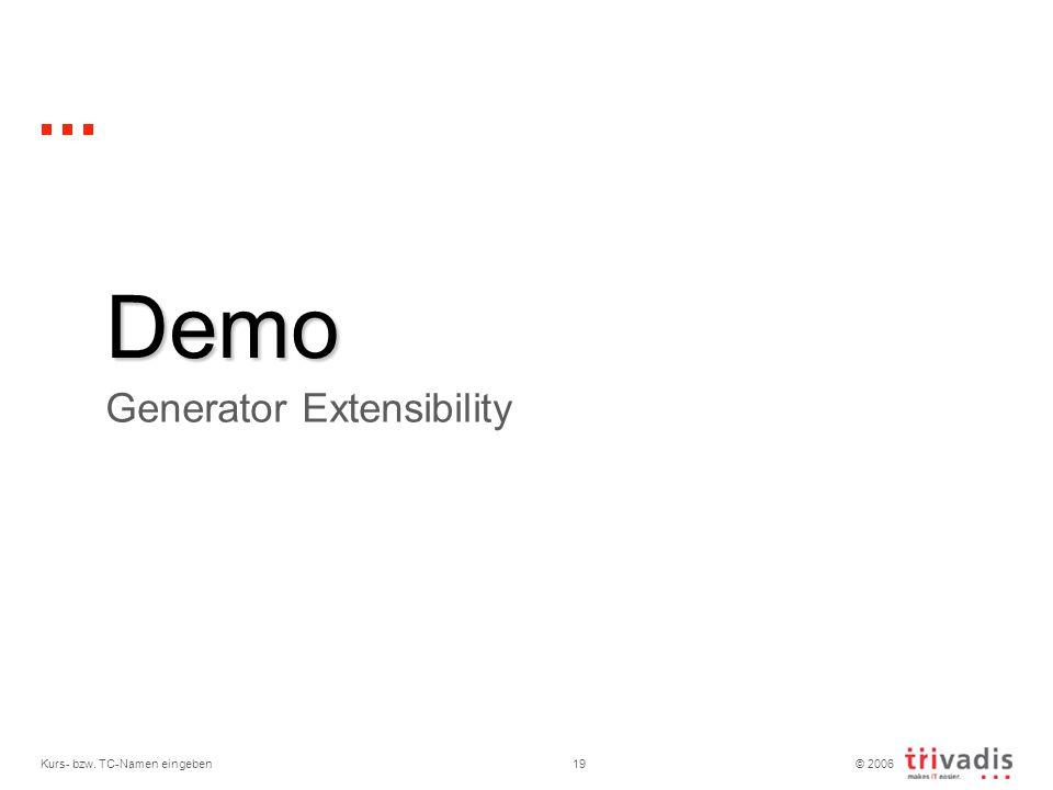 © 2006 Kurs- bzw. TC-Namen eingeben19 Demo Generator Extensibility