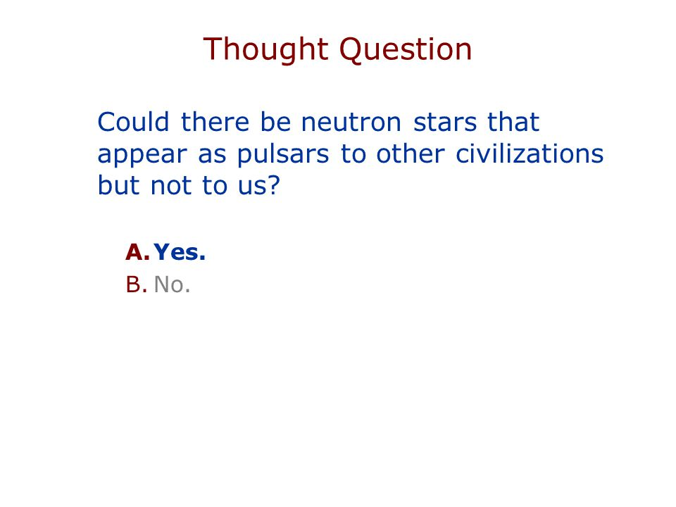 Thought Question Could there be neutron stars that appear as pulsars to other civilizations but not to us.