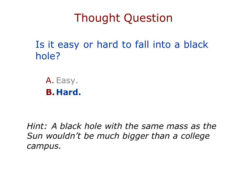 Thought Question Is it easy or hard to fall into a black hole.