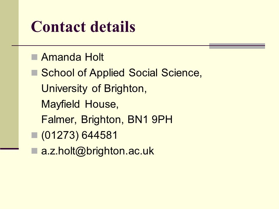Contact details Amanda Holt School of Applied Social Science, University of Brighton, Mayfield House, Falmer, Brighton, BN1 9PH (01273) 644581 a.z.hol