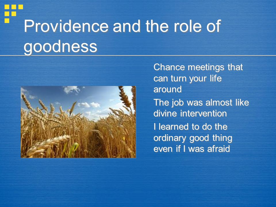 Providence and the role of goodness Chance meetings that can turn your life around The job was almost like divine intervention I learned to do the ordinary good thing even if I was afraid