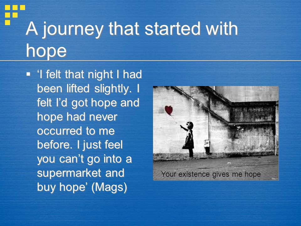 A journey that started with hope  'I felt that night I had been lifted slightly.