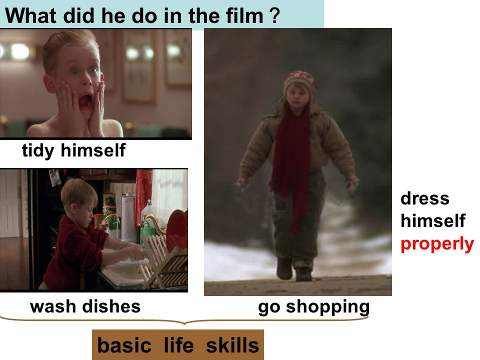 What did he do in the film ? wash clothes wash dishes go shopping tidy himself dress himself properly basic life skills