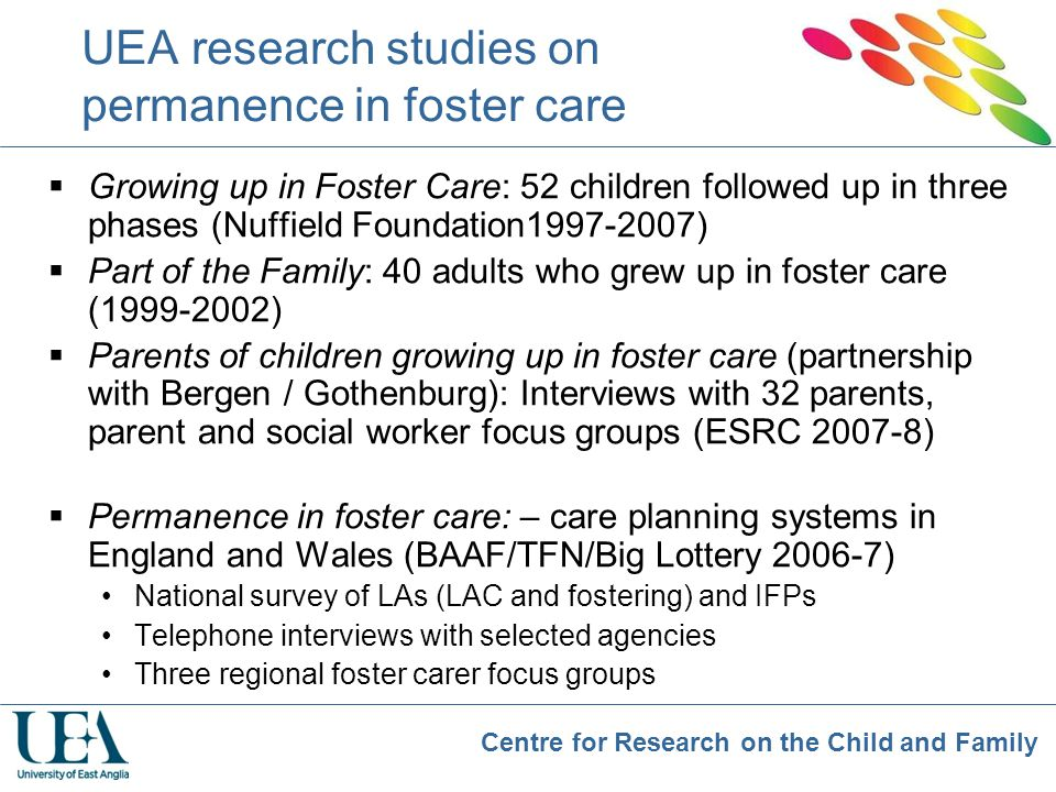 Centre for Research on the Child and Family UEA research studies on permanence in foster care  Growing up in Foster Care: 52 children followed up in