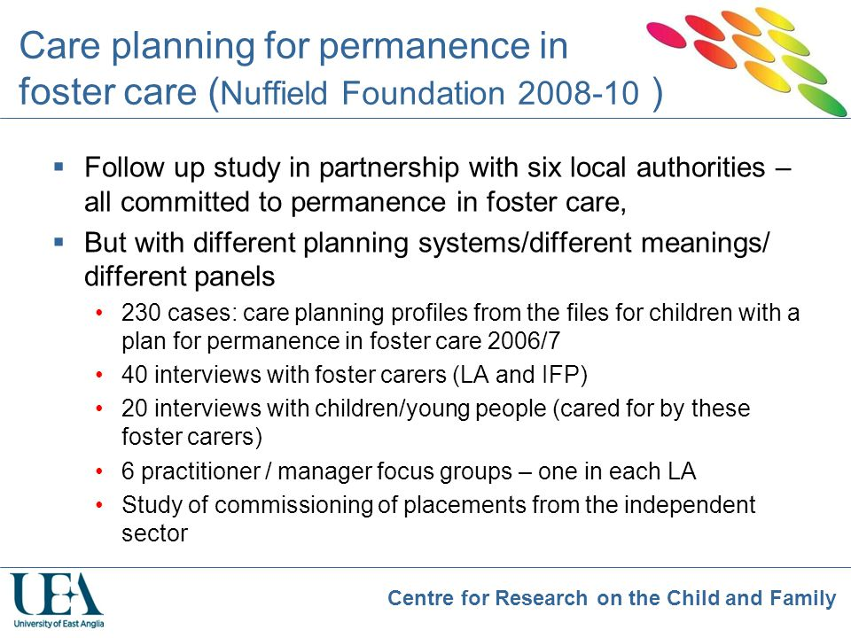 Centre for Research on the Child and Family Care planning for permanence in foster care ( Nuffield Foundation 2008-10 )  Follow up study in partnersh