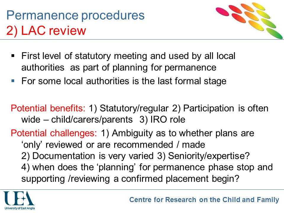 Centre for Research on the Child and Family Permanence procedures 2) LAC review  First level of statutory meeting and used by all local authorities a