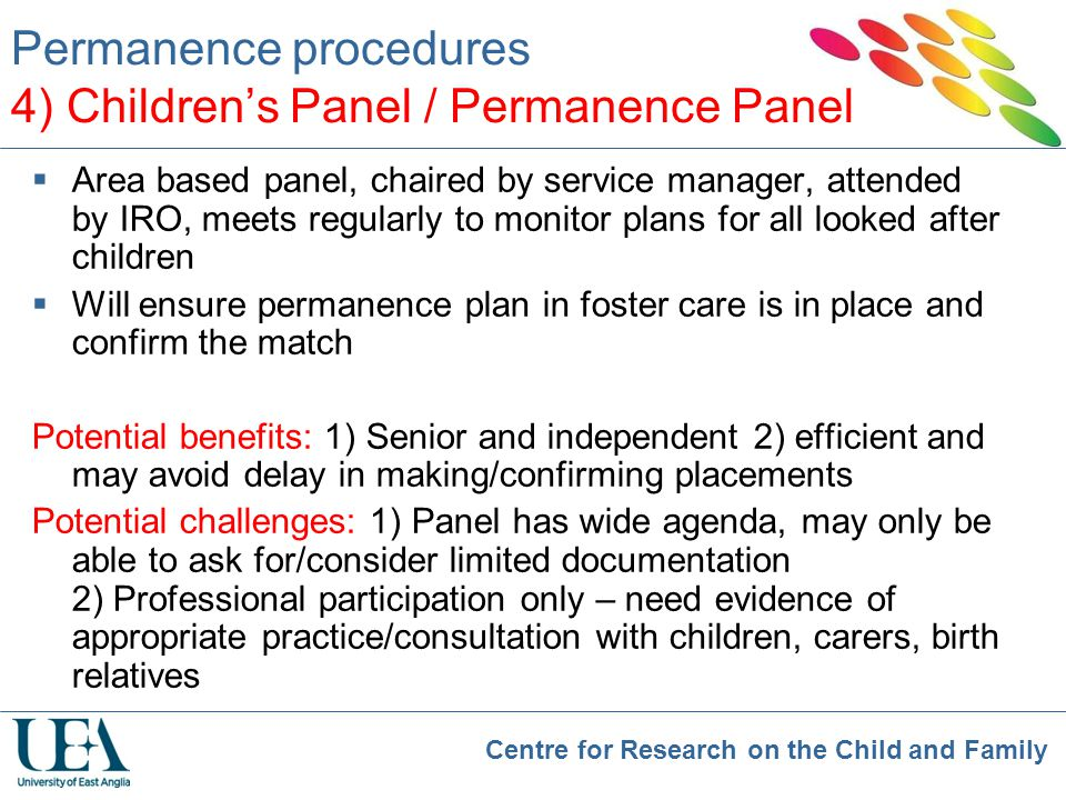 Centre for Research on the Child and Family Permanence procedures 4) Children's Panel / Permanence Panel  Area based panel, chaired by service manage
