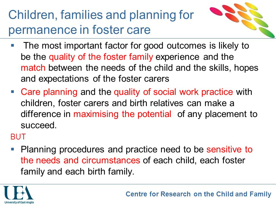 Centre for Research on the Child and Family Children, families and planning for permanence in foster care  The most important factor for good outcome