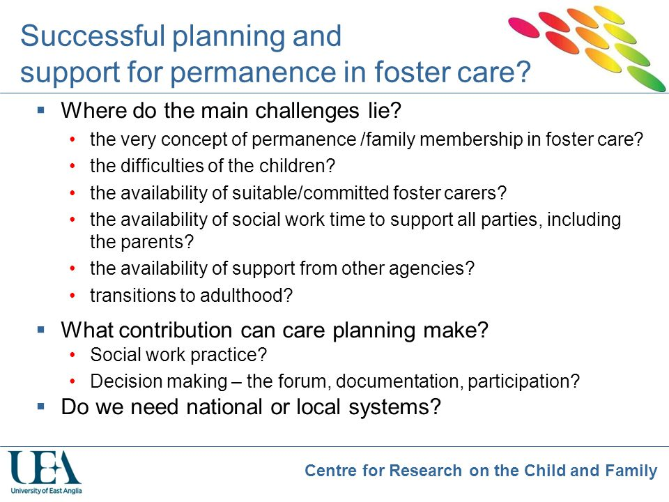 Centre for Research on the Child and Family Successful planning and support for permanence in foster care?  Where do the main challenges lie? the ver